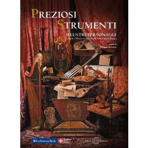 Preziosi Strumenti Illustri Personaggi - Liuteria e Musica tra Seicento e Novecento in Europa